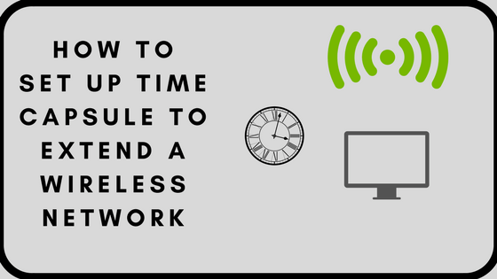 How to Set Up Time Capsule to Extend A Wireless Network, 2 Ways