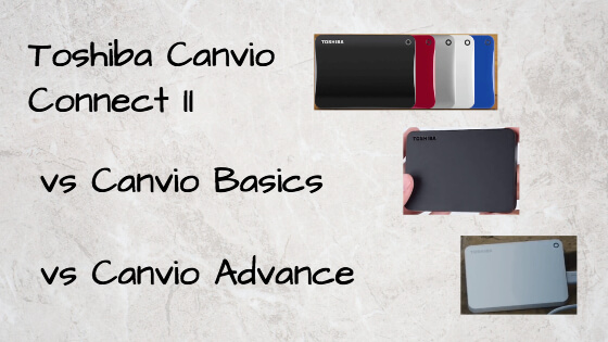 Toshiba Canvio Connect II vs Basics vs Advance On Mac