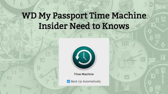WD My Passport Time Machine Insider Need to Knows