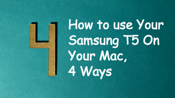 How To Use Samsung T5 On Your Mac, 4 Ways