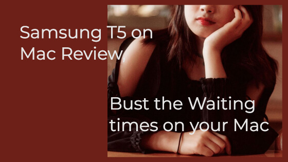 Samsung T5 on Mac Review, Bust Waiting times on your Mac