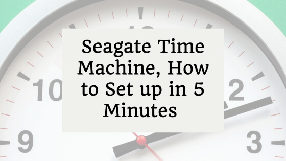 Seagate Time Machine, How to Set Up In 5 Minutes