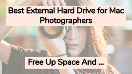 Best External Hard Drive for Mac Photographers [Free Up Space]