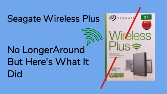 Seagate Wireless Plus No Longer Around But Here's What It Did