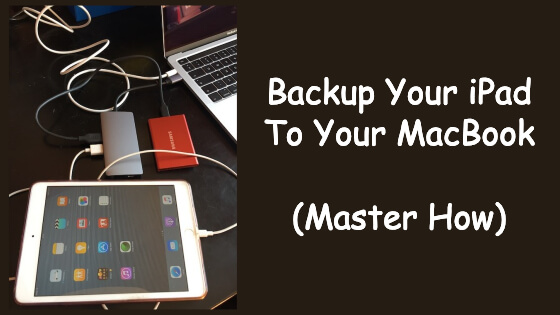 Backup Your iPad To Your MacBook (Master How)
