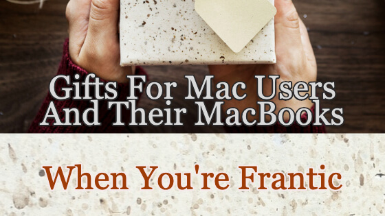 Gifts For Mac Users And Their MacBooks When You're Frantic