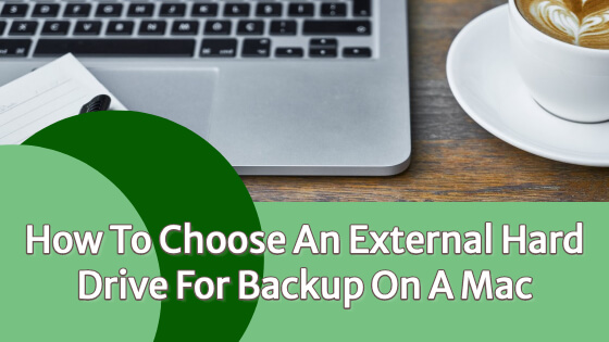 How To Choose An External Hard Drive For Backup On A Mac