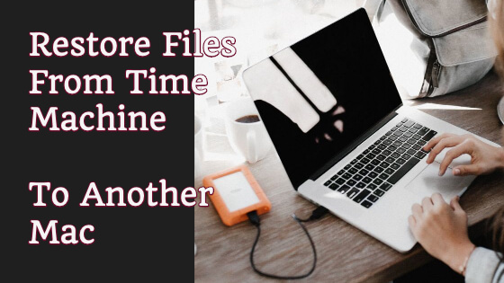 Restore Files From Time Machine To Another Mac Title Image