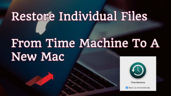 RestoreI ndividual Files From Time Machine To New Mac Title Image