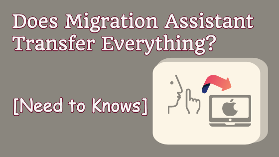 Does Migration Assistant Transfer Everything [Need to Knows]