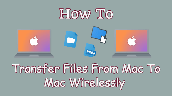 How To Transfer Files From Mac To Mac Wirelessly [At Last!]