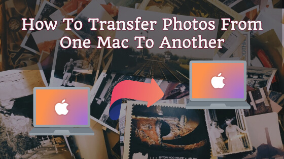 How To Transfer Photos From One Mac To Another (Expertly)