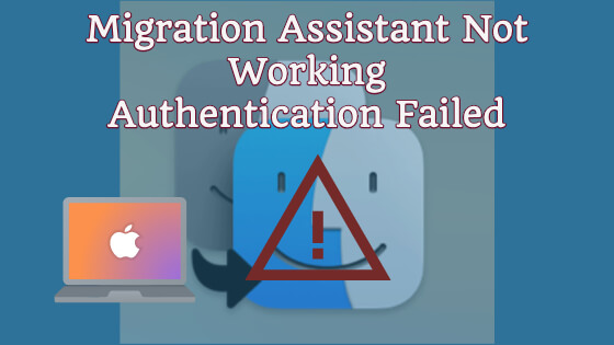 Migration Assistant Not Working Authentication Failed Cures