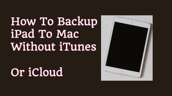 How To Backup iPad To Mac Without iTunes Title Image
